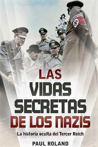 Las vidas secretas de los nazis autor: paul roland