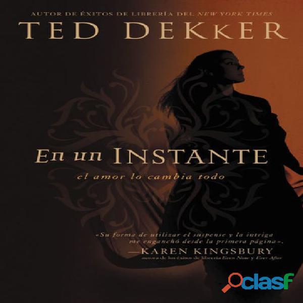 En un instante: El amor lo cambia todo Ted Dekker SIGMARLIBROS 1