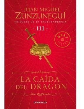 La caida del dragon: trilogia de la independencia iii