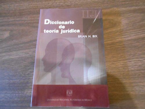 Diccionario de teoría jurídica. brian h.bix. unam. 2009.