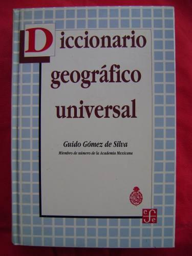 Diccionario geográfico universal - guido gómez de silva