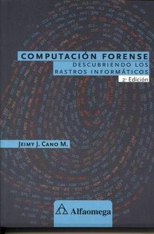 Computacion forense 2ed. -descubriendo los rastros informat