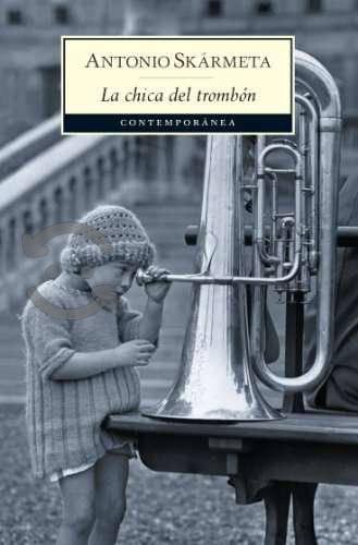 Chica del trombon,la antonio skarmeta sigmarlibros