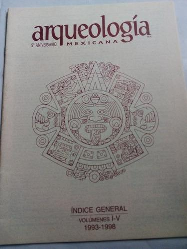 Revista Arqueología Mexicana Índice General Vols. I-v