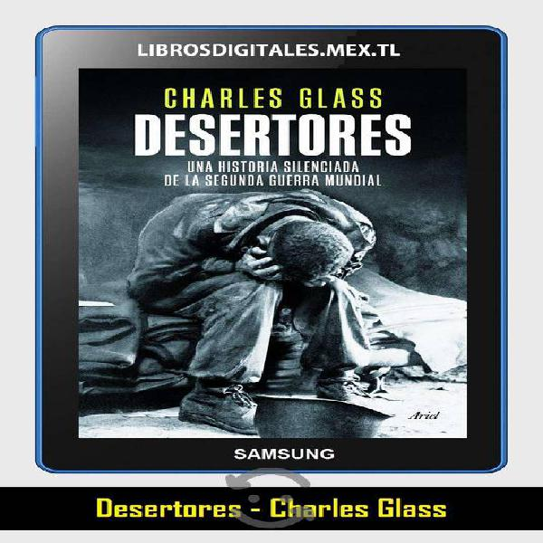 Libro : desertores - charles glass