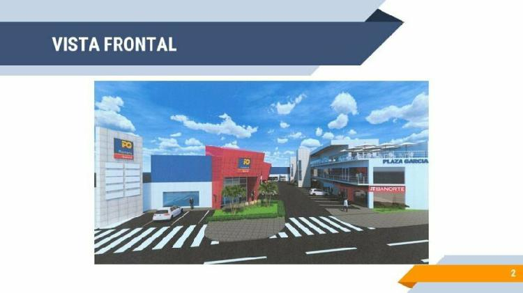 Renta locales comerciales proyecto plaza garcia 3 niveles
