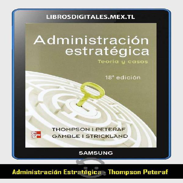 Libro : administración estratégica - thompson pete